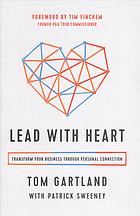 Lead with heart : transform your business through personal connection